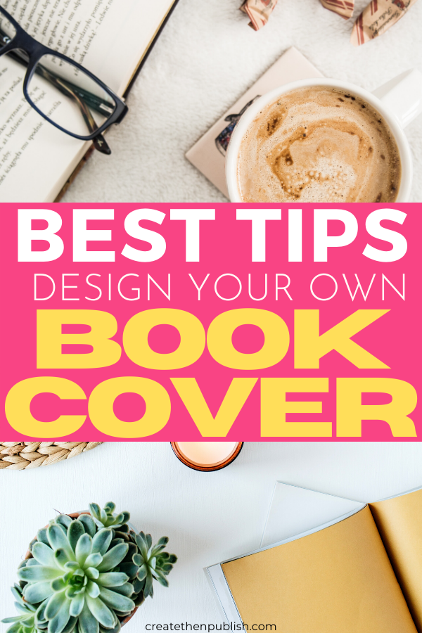 Best Tips On Designing Your Self-Published Book Cover  Want to DIY the cover to your self-published book? These best tips on designing your self-published books's cover will help you create one like a pro!  #DesignBookCover #selfpublishing #coverdesign #cover #kindle #HowToDesignSelfPublishedBookCover