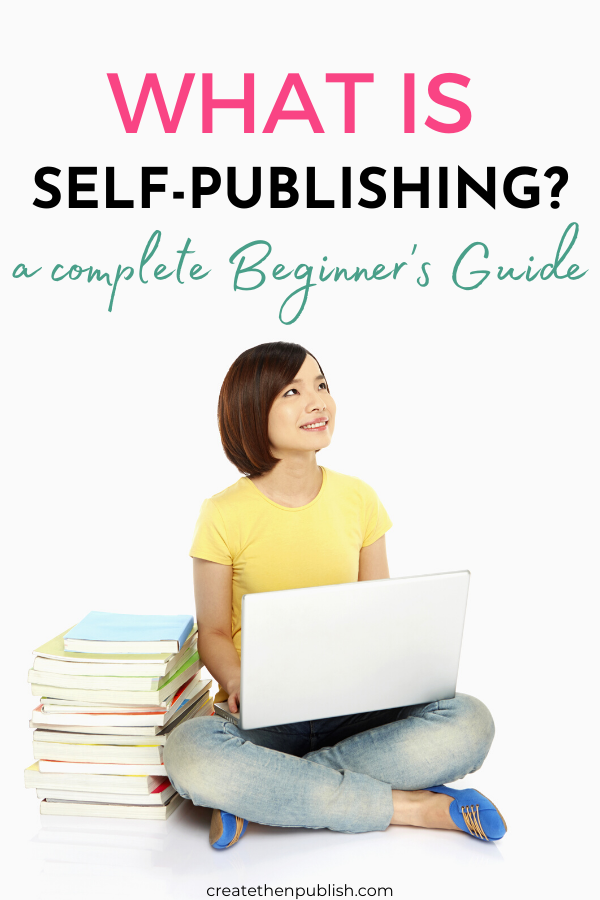 What Is Self-Publishing: A Complete Beginner's Guide  Want to know what exactly is self-publishing? Click here to find answers to your burning questions about self-publishing as a beginner here.  #SelfPublishingGuideForBeginners #BeginnersGuideToSelfPublishingABook