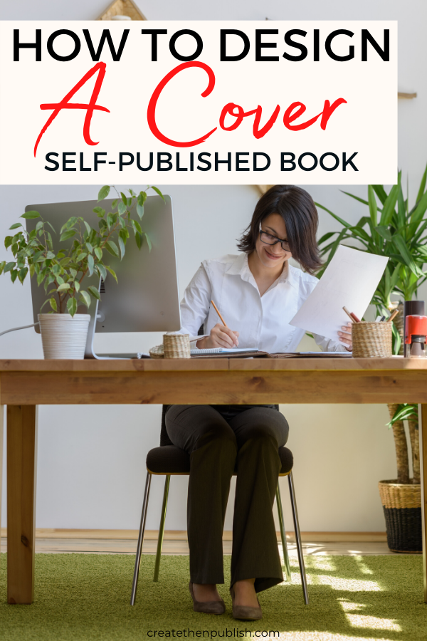 How To Design A Cover For A Self-Published Book  Do you want to design your self-published book's cover on your own? Check out this complete guide to get started!  #DesigningSelfPublishedBookCover #coverdesign #covertemplates #kindle #selfpublish #HowToDesignABookCover
